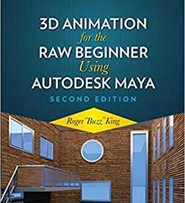 3D Animation for the Raw Beginner Using Autodesk Maya