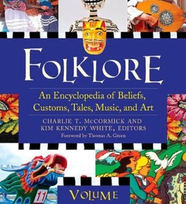 Folklore: An Encyclopedia of Beliefs, Customs, Tales, Music, and Art.